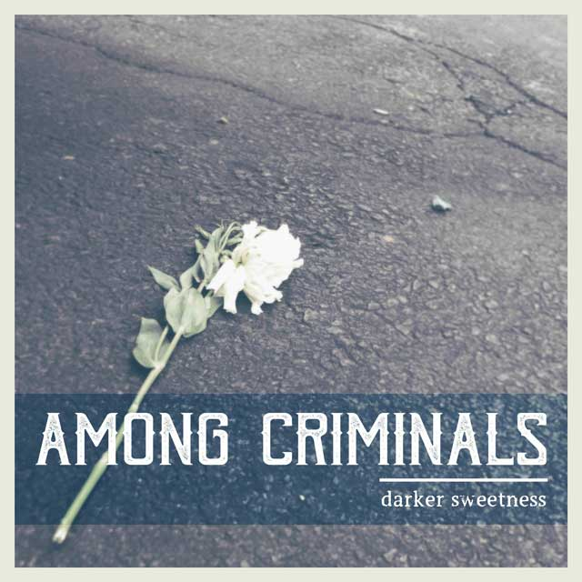 Album cover for Among Criminals - Darker Sweetness